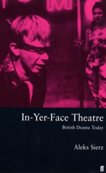 In-yer-face Theatre : British Drama Today, Paperback