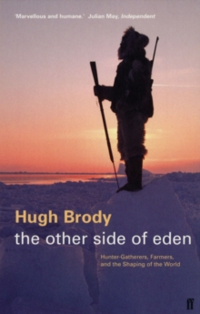 The Other Side of Eden : Hunter-gatherers, Farmers and the Shaping of the World, Paperback