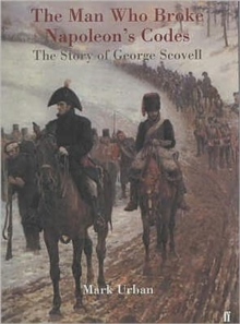 The Man Who Broke Napoleon's Codes : The Story of George Scovell, Paperback Book