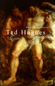 Euripides' Alcestis : In a Version by Ted Hughes, Paperback