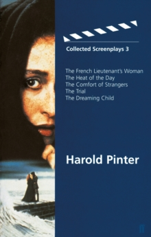 "Collected Screenplays 3 : ""French Lieutenant's Woman"", ""Heat of the Day"", ""Comfort of Strangers"", ""The Trial"", ""Dreaming Child"" Volume 3, Paperback"