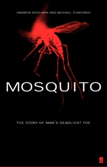 Mosquito : The Story of Man's Deadliest Foe, Paperback Book