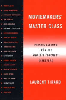 Moviemaker's Master Class : Private Lessons from the World's Foremost Directors, Paperback Book