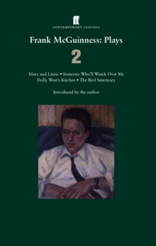 Frank McGuinness Plays 2 : Mary and Lizzie; Someone Who'll Watch Over Me; Dolly West's Kitchen: The Bird Sanctuary, Paperback