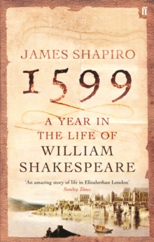 1599 : A Year in the Life of William Shakespeare, Paperback