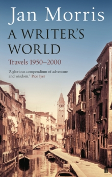 A Writer's World : Travels 1950-2000, Paperback Book