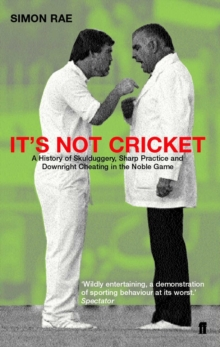 It's Not Cricket : Skullduggery, Sharp Practice and Downright Cheating in the Noble Game, Paperback