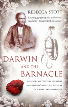 Darwin and the Barnacle : The Story of One Tiny Creature and History's Most Spectacular Scientific Breakthrough, Paperback
