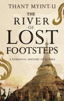 The River of Lost Footsteps : A Personal History of Burma, Paperback Book