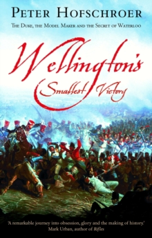 Wellington's Smallest Victory : The Story of William Siborne & Great Model of Waterloo, Paperback Book