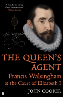 The Queen's Agent : Francis Walsingham at the Court of Elizabeth I, Hardback