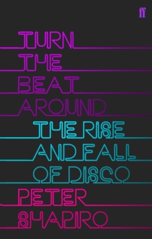Turn the Beat Around : The History of Disco, Paperback Book