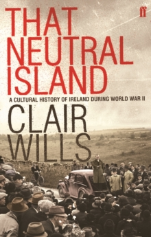 That Neutral Island : A Cultural History of Ireland During the Second World War, Paperback Book