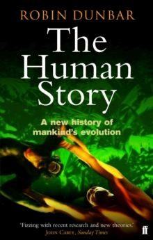 The Human Story : A New History of Mankind's Evolution, Paperback