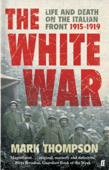 The White War : Life and Death on the Italian Front, 1915-1919, Paperback Book