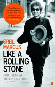 Like a Rolling Stone : Bob Dylan at the Crossroads, Paperback
