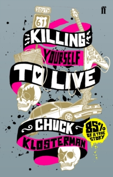 Killing Yourself to Live : 85% of a True Story, Paperback