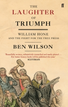 The Laughter of Triumph : William Hone and the Fight for the Free Press, Paperback