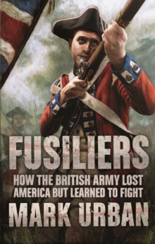 Fusiliers : Eight Years with the Redcoats in America, Paperback