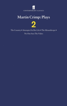 Martin Crimp Plays 2 : The Country, Attempts on Her Life, The Misanthrope, No One Sees the Video and the Country, Paperback Book