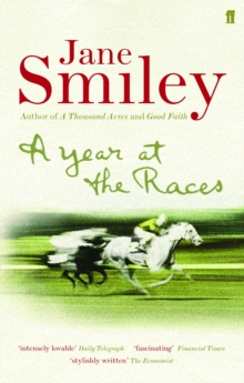 A Year at the Races : Reflections on Horses, Humans, Love, Money, and Luck, Paperback
