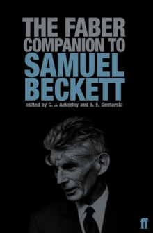 The Faber Companion to Samuel Beckett : A Reader's Guide to His Works, Life, and Thought, Paperback