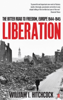 Liberation : The Bitter Road to Freedom, Europe 1944-1945, Paperback
