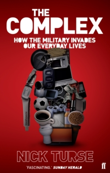 The Complex : How the Military Invades Our Everyday Lives, Paperback