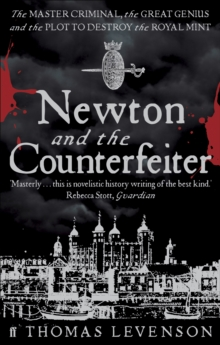Newton and the Counterfeiter : The Unknown Detective Career of the World's Greatest Scientist, Paperback Book