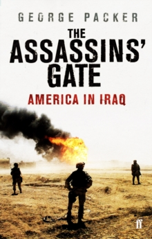 The Assassins' Gate : America in Iraq, Paperback