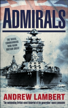 Admirals : The Naval Commanders Who Made Britain Great, Paperback