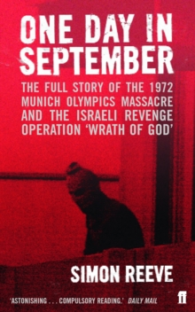 One Day in September : The Story of the 1972 Munich Olympics Massacre and Israeli Revenge Operation 'Wrath of God', Paperback Book
