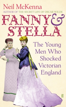 Fanny and Stella : The Young Men Who Shocked Victorian England, Hardback
