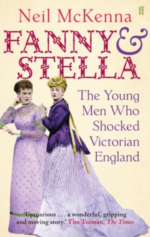 Fanny and Stella : The Young Men Who Shocked Victorian England, Paperback Book