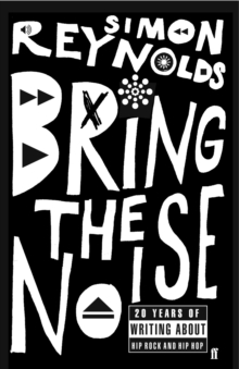 Bring the Noise : 20 Years of Writing About Hip Rock and Hip Hop, Paperback