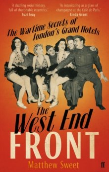 The West End Front : The Wartime Secrets of London's Grand Hotels, Paperback