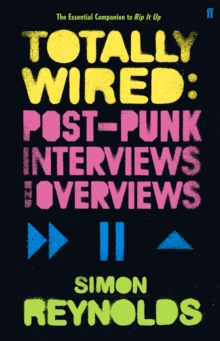 Totally Wired : Postpunk Interviews and Overviews, Paperback