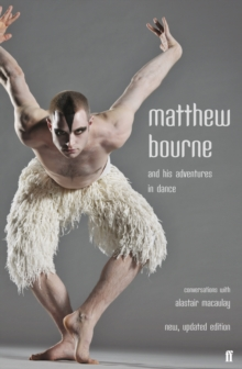 Matthew Bourne and His Adventures in Dance : Conversations with Alastair Macaulay, Paperback