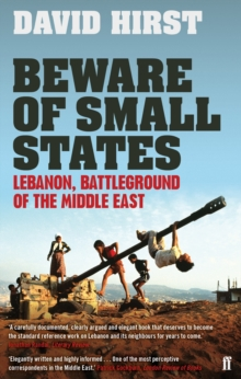 Beware of Small States : Lebanon, Battleground of the Middle East, Paperback