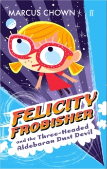Felicity Frobisher and the Three-headed Aldebaran Dust Devil, Paperback Book
