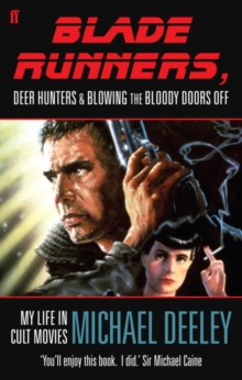 Blade Runners, Deer Hunters and Blowing the Bloody Doors Off : My Life in Cult Movies, Paperback