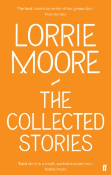 The Collected Stories of Lorrie Moore, Paperback