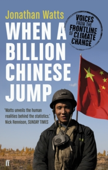 When a Billion Chinese Jump : Voices from the Frontline of Climate Change, Paperback