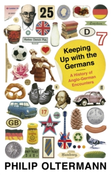 Keeping Up with the Germans : A History of Anglo-German Encounters, Paperback