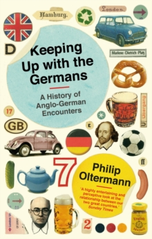 Keeping Up with the Germans : A History of Anglo-German Encounters, Paperback Book
