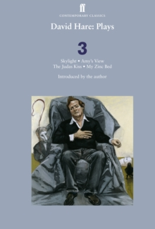David Hare Plays 3 : Skylight; Amy's View; The Judas Kiss; My Zinc Bed Part 3, Paperback Book