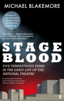 Stage Blood : Five Tempestuous Years in the Early Life of the National Theatre, Paperback Book