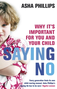 Saying No : Why it's Important for You and Your Child, Paperback