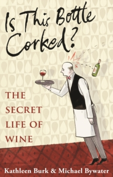 Is This Bottle Corked? : The Secret Life of Wine, Hardback