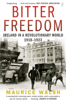 Bitter Freedom : Ireland in A Revolutionary World 1918-1923, Paperback